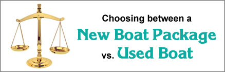 Choosing between a New Boat Package vs. Used Boat